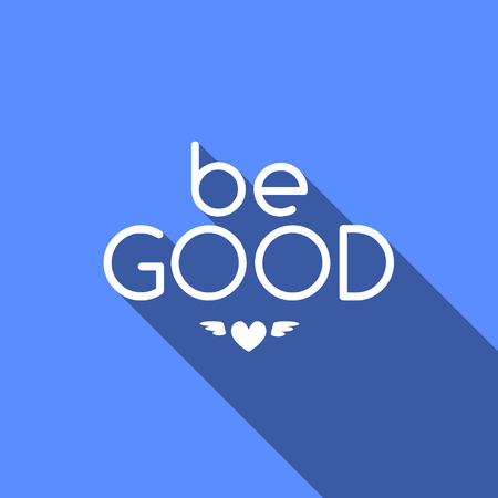 Be good. Motivational quote. Motivational card with Be good on blue background. Flat style vector illustration.