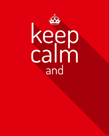 Keep calm and... motivational quote. Keep calm and... with crown on red background. Flat style vector design. Empty template.