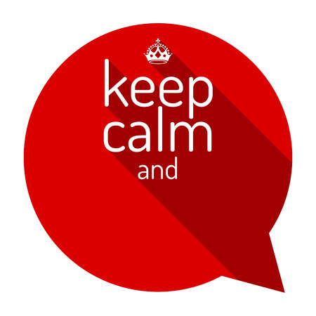 keep: Keep calm red talk bubble. Motivational quote and keep calm crown. Empty template. Flat style design, vector illustration. Keep calm.