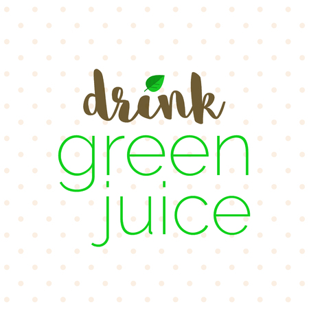 Motivational poster for healthy lifestyle choices. Drink green juice - text with green leaf and polka dots in background. Illustration