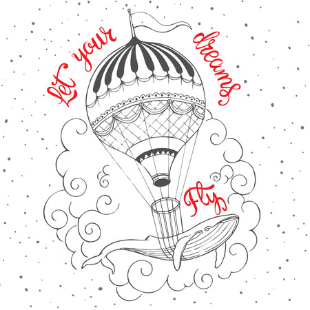hands in the air: Hand drawn vintage print with a hot air balloon uplift whale and hand lettering. Let your dreams fly - inspirational quote. Fine design for T-shirt design,home decor element or other product. Illustration