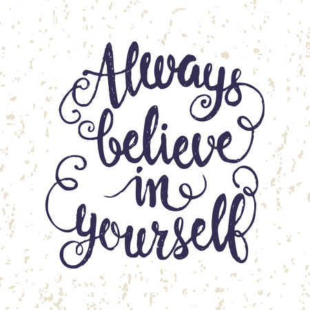 home product: Hand drawn lettering poster. Always believe in yourself - inspirational quote. Vector hand drawn typography design for T-shirt design,home decor element or other product.