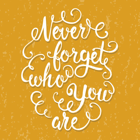 home product: Hand drawn lettering poster. Never forget who you are - inspirational quote. Vector hand drawn typography design for T-shirt design,home decor element or other product.