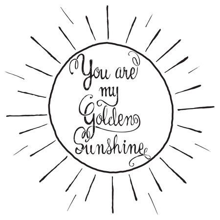 home product: Hand drawn lettering poster. You are my golden sunshine - inspirational quote. Vector hand drawn typography design for T-shirt design,home decor element or other product.