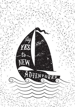 bateau voile: Dites oui � de nouvelles aventures. Tir� par la main affiche inspir�e. Vecteur isol� typographie �l�ment de design pour les cartes de voeux, des affiches et des invitations d'impression.
