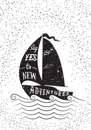yacht: Say yes to new adventures. Hand drawn inspirational poster. Vector isolated typography design element for greeting cards, posters and print invitations.