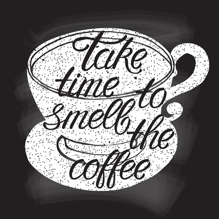 Hand drawn vector illustration of coffee cup silhouette and phrase-Take time to smell the coffee. Chalkboard effect typography and lettering poster or postcard.