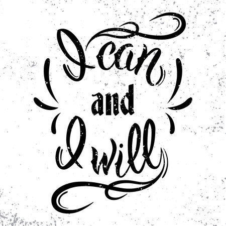 I can and I will. Motivational and inspirational quote. Black lettering for , T-shirt design, banner, poster.