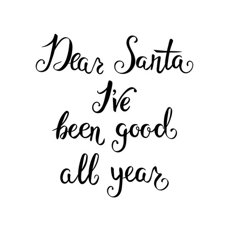 dear: Dear Santa, Iv been good all year. Hand-lettering quote isolated on a white background. For Christmas cards, posters, letters to Santa Claus.