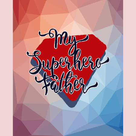 My Superhero Father. Hand drawn lettering. Low poly abstract background. Banco de Imagens - 57016558