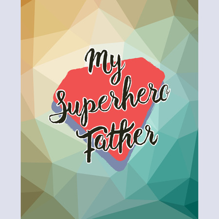 My Superhero Father. Hand drawn lettering. Low poly abstract background. Ilustração