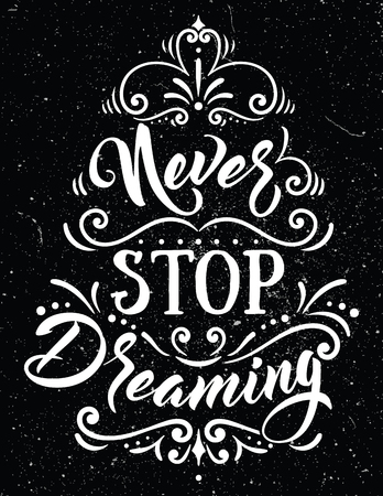 Never stop dreaming. Inspirational quote.