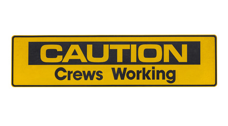 construction crew: Weathered caution crews working sign isolated.
