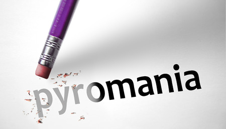 pyromania: Eraser deleting the word Pyromania