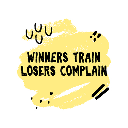 Winners train losers complain handmade grunge style quote. Vector illustration. Good for posters, postcards, banners and more. Banque d'images - 115942090