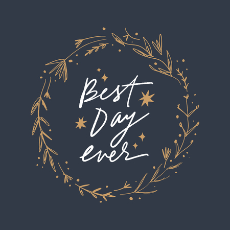 Hand lettered Best day ever text and floral frame, type label, print. Unique stylish calligraphy design for posters, cards, mugs, clothes and other. Vector Illustration, clipart. Isolated on white background.