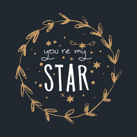 Hand lettered You are my star text, and floral frame template. Unique stylish calligraphy design for posters, cards, mugs, clothes and other. Vector Illustration, clipart. Ilustração