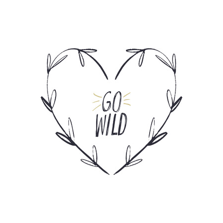 Go wild. Heart shape floral frame. Lettering inscription in the boho frame. Poster and banner element, postcard, gift card, print for t-shirt and more, sticker, label and other. Isolated on white Illusztráció