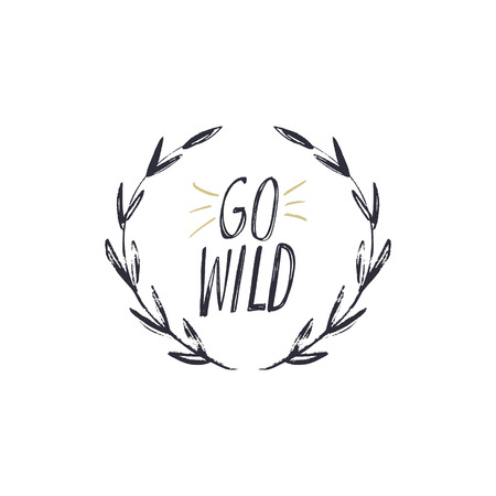 Go wild. Lettering inscription in the boho frame. Poster and banner element, postcard, gift card, print for t-shirt and more, sticker, label and other. Isolated on white