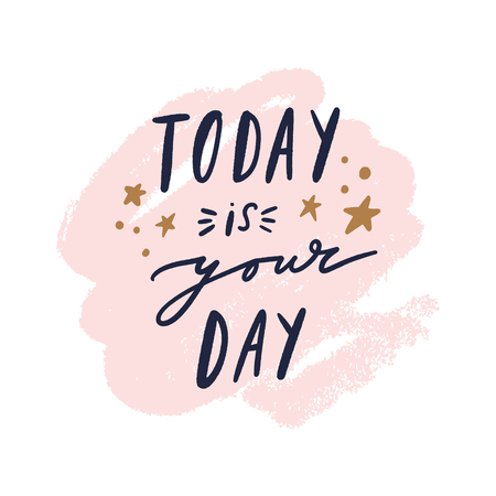 Today is your day text. Tempting cute typography lettering postcard or poster. Vector illustration