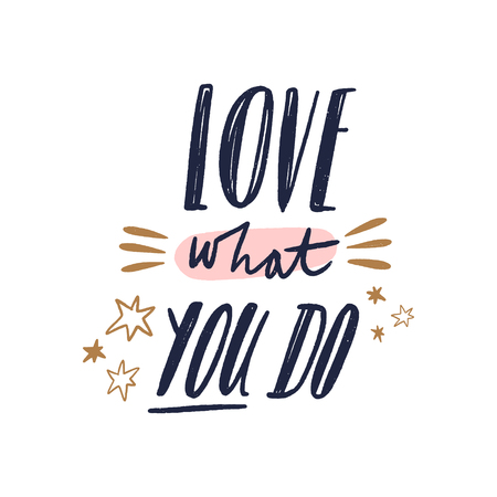 Love what you do text. Tempting cute typography lettering postcard or poster. Vector illustration