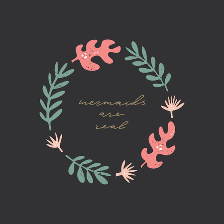 Mermaids are real. Fairy tale text. Vector, clip art. Isolated text, vintage frame isolated on dark background. Lettering and floral pattern, plants set
