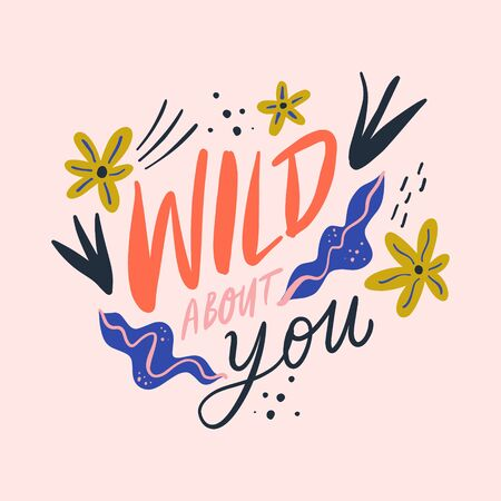 Wild about you hand drawn bright vector lettering print. Calligraphic freehand text inscription. Abstract colorful drawing, doodle style. Tropical leaves, summer design elements. Flat illustration 일러스트