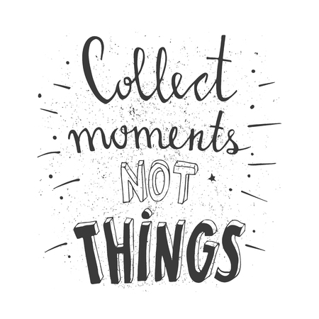 moments: Hand drawn typography poster. Stylish typographic poster design with inscription - collect moments not things. Inspirational illustration. White and black colors. White and black colors. Used for greeting cards, posters and print invitations.