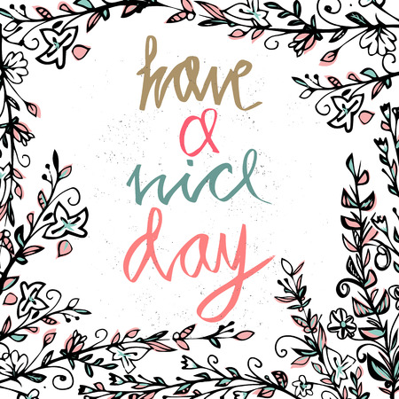 wishing card: Postcard with text have a nice day. Have a nice day wishing card. Vector illustration with hand-drawn inscription and ornamental floral elements  Floral round frame. Illustration