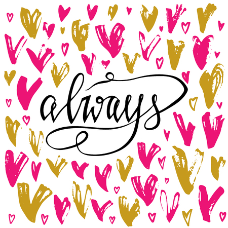 Always. Valentines day greeting card with calligraphy and hearts. Hand drawn design elements.Unique typography design element for greeting cards, prints and posters