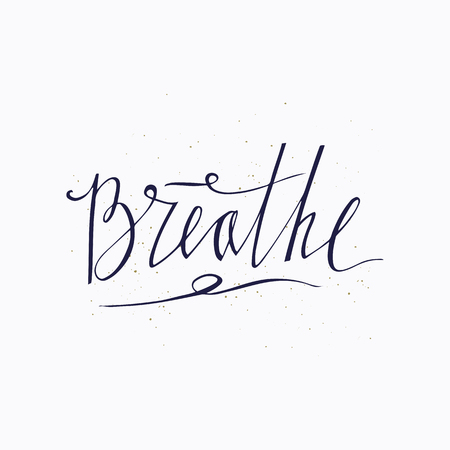 Breathe. Hand drawn lettering design. Handwritten phrase. Inspiration graphic design typography element. Isolated on white background. Vector brush lettering about life, calm, positive saying.
