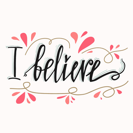 I believe lettering card. Inspirational and motivational quote. Hand drawn lettering background. Isolated on white background. Made in vector. Inspirational illustration. Çizim