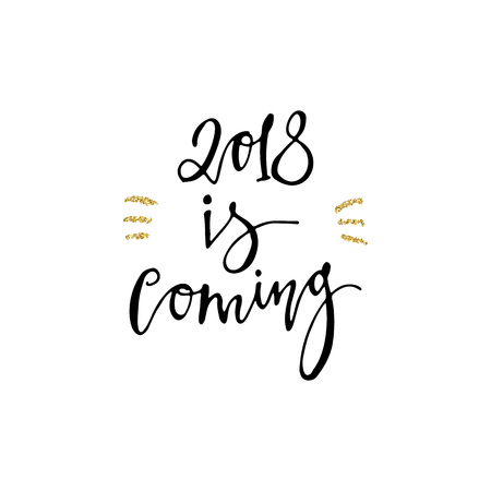 2018 is coming calligraphy phrase with gold glitter texture
