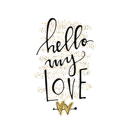 Hello my love hand lettering romantic card with arrow and gold glitter hearts. Hand drawn lettering. Used for greeting card, banner, poster, congratulate. printing. Vector typography poster, romantic quote.