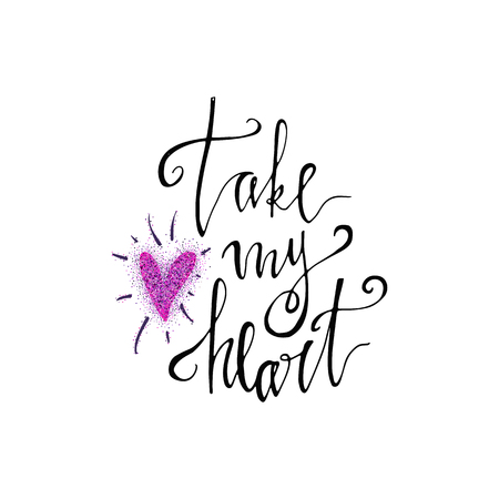 Take my heart hand lettering romantic card from glitter hearts. Hand drawn lettering. Used for greeting card, banner, poster, congratulate. printing. Vector typography poster, romantic quote. 免版税图像 - 99319197