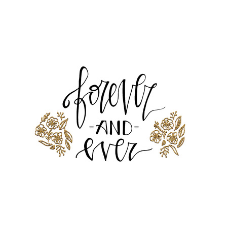 Forever and ever lettering romantic card with gold glitter flowers. Hand drawn lettering. Used for greeting card, banner, poster, congratulate. printing. Vector typography poster, romantic quote. Ilustração
