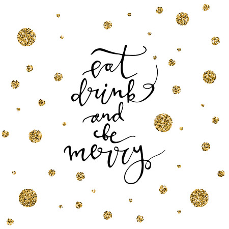 Eat, drink and be Merry with gold glitter snowflakes on white background. Modern lettering. New Year card. Used for greeting card, valentines day, banner, poster, congratulate