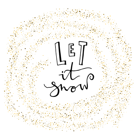 Let it snow card with gold glitter snowflakes. Modern lettering. New Year card. Used for greeting card, valentines day, banner, poster, congratulate.