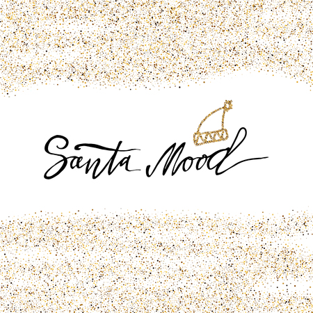 Santa Mood calligraphy phrase with gold glitter background. Modern lettering. New Year card. Used for greeting card, valentines day, banner, poster, congratulate. Isolated on white background