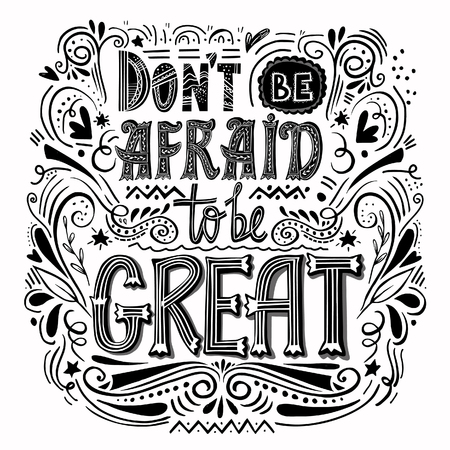 Do nt be afraid to be great- hand drawn inspirational quote. Used for postcards and banners. Vector illustration. Ilustração