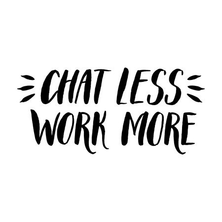 work less: Hand written brush lettering motivational quote. Chat less - work more. Brushpen calligraphy in vector.