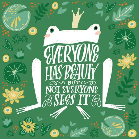 Frog with quote - flat hand drawn vector illustration. Cute cartoon character with floral background. Everything has beauty but not everyone sees it. Scandinavian style poster, card or t-shirt design.