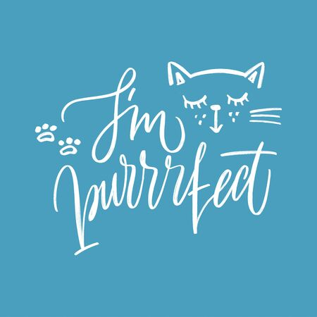 I am so purrfect - funny quote design. Vector illustration with calligraphy for print. Cute cat poster with lettering. T-shirt print design.