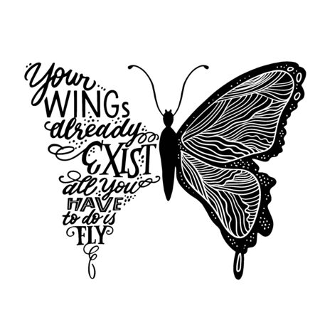 Vector illustration - hand lettering quote in butterfly silhouette. Your wings already exists, all you have to do is fly - for cards, prints, t-shirts and posters. Calligraphic hand-lettering design
