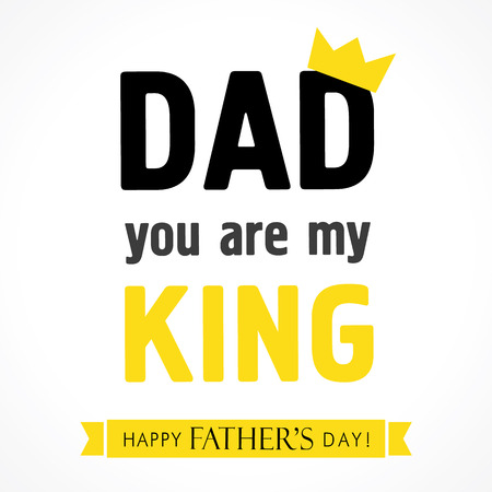 you are special: Dad you are my king, Happy Fathers Day banner. Happy Fathers Day lettering greeting card vector illustration