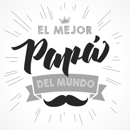 The best Dad in the World - spanish language. Happy fathers day - Feliz dia del Padre - quotes. Congratulation card, label, banner vector. Mustache and beams elements