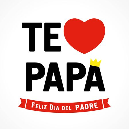 Te amo Papa, Feliz dia del padre Spanish elegant lettering, translate: I love you Dad, Happy fathers day. Greeting card for father day vector illustration with text, heart and crown