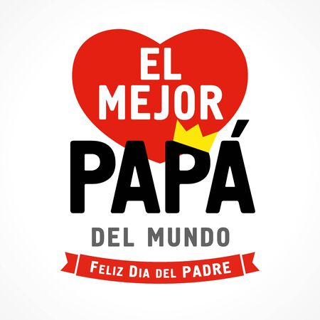 El Mejor Papa del mundo, Feliz dia del Padre spanish text, translate: I love you Dad, Happy fathers day. Father day vector illustration with lettering, heart and crown on white background