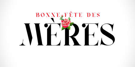 Bonne fete des Meres French text for Mothers day, typography and rose. Elegant quote for poster or greeting card, with Mother's Day lettering and rose flower on white background. Vector illustration 向量圖像