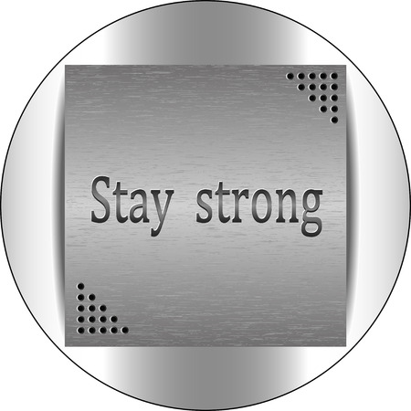 strengthening: Stay strong. Motivational quote for graphics,  home interior decor, poster, card design. Illustration